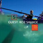 ROZ-SAVAGE ON TWICE 5 MILES